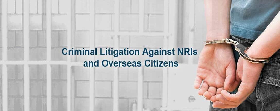 Criminal Litigation Against NRIs-Nri Legal Services