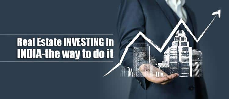Real Estate Investing in India-the way to do it
