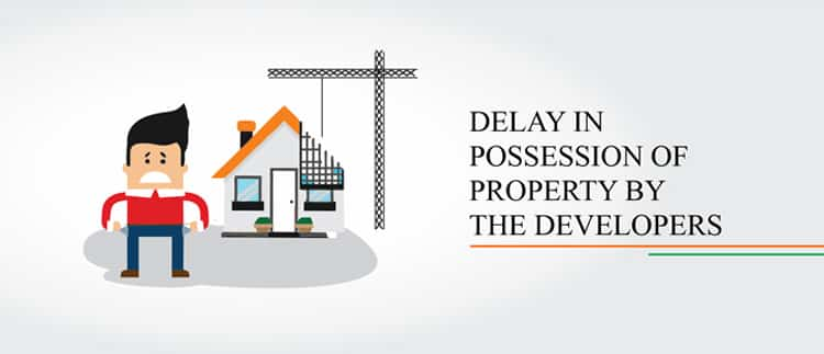 Delay in Possession of Property by the Developers