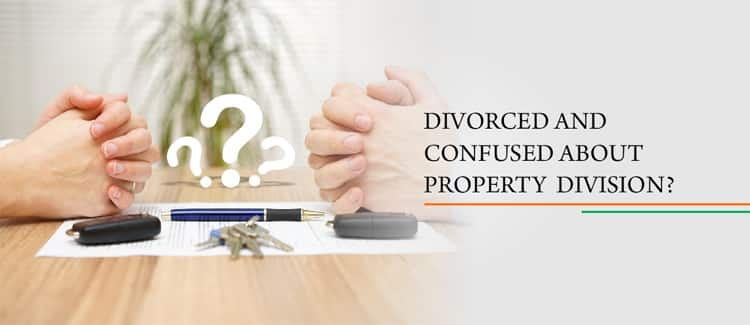 Divorced and Confused about Property division