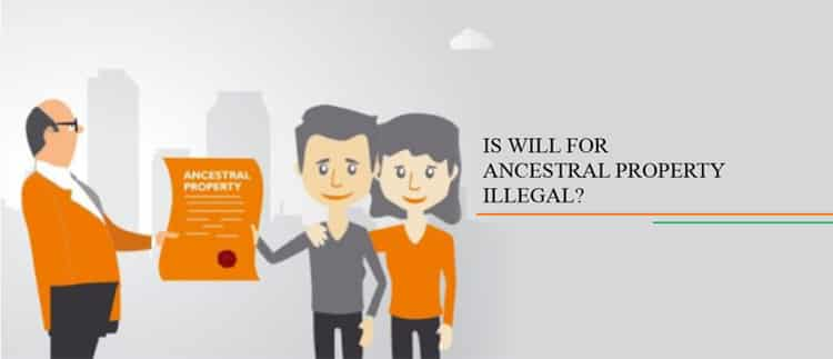 IS WILL FOR ANCESTRAL PROPERTY ILLEGAL