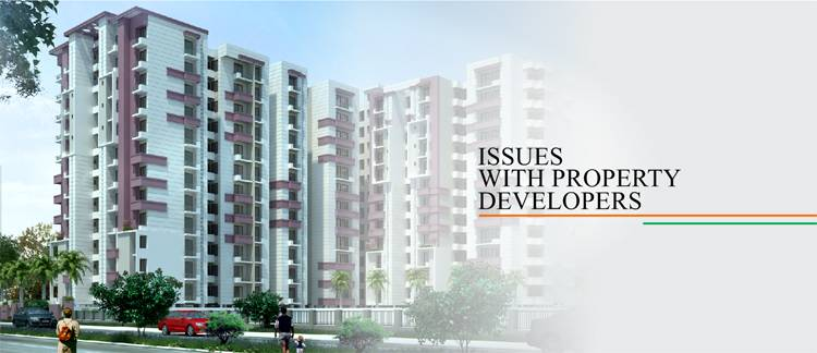 ISSUES WITH PROPERTY DEVELOPERS
