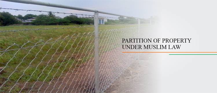 PARTITION OF PROPERTY UNDER MUSLIM LAW