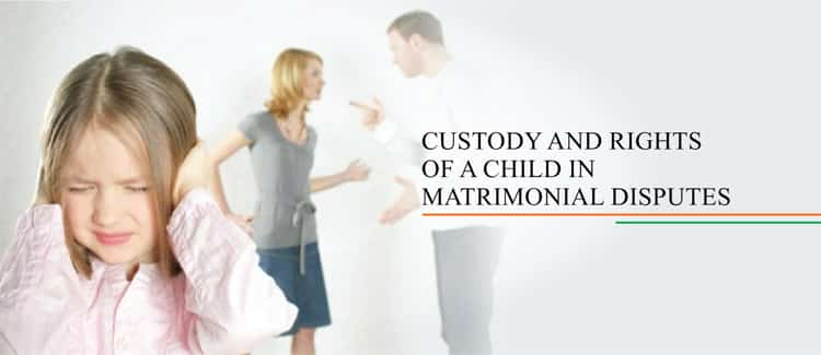 Custody and Rights of A Child in Matrimonial Disputes