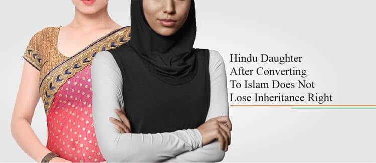 Hindu Daughter After Converting To Islam Does Not Lose Inheritance Right