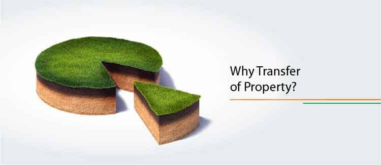 Why transfer of Property?