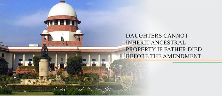 Daughters cannot inherit ancestral property if father died before 09.09. 2005