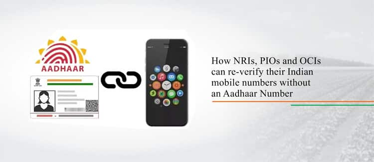 How NRIs, PIOs and OCIs can re-verify their Indian mobile numbers without an Aadhaar Number