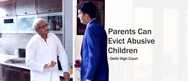 Parents Can Evict Abusive Children from Home Delhi High Court Judgement