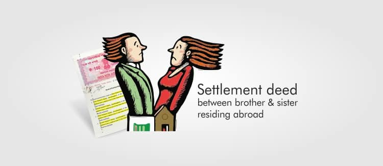 Settlement deed between brother and sister residing abroad