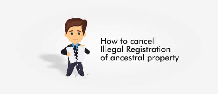 How to cancel Illegal Registration of ancestral property