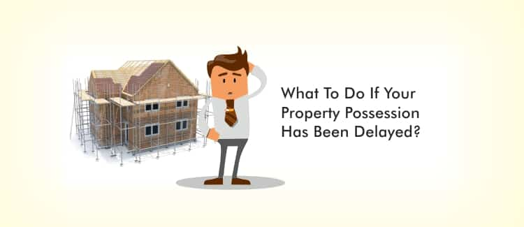 What To Do If Your Property Possession Has Been Delayed