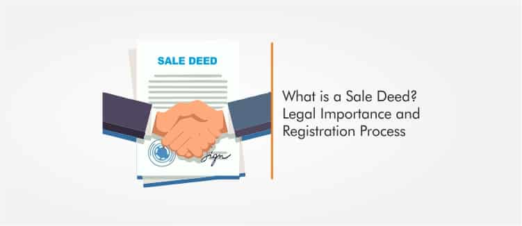 What is a Sale Deed Legal Importance and Registration Process