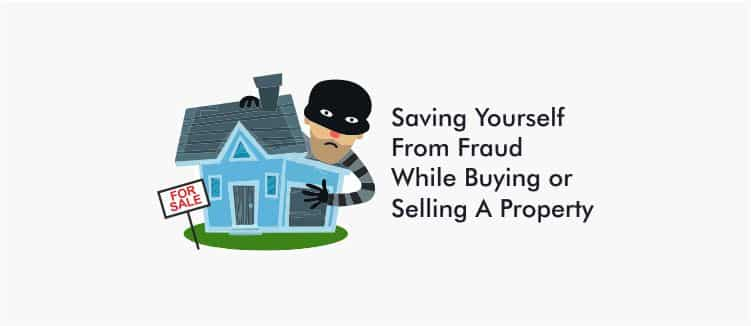 Saving Yourself From Fraud While Buying or Selling A Property