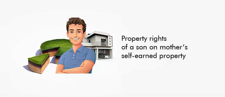 Property rights of a son on mother's self-earned property