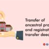 Transfer of ancestral property and registration of transfer deed - India