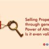 Selling a Property through a General Power of Attorney – Is it even valid