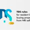 TDS rules for resident buyer buying property from NRI seller