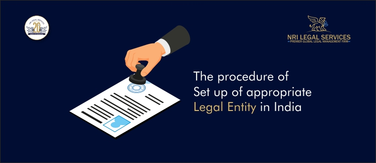 The procedure of Set up of appropriate legal entity in India
