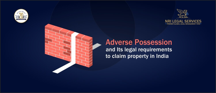 Adverse possession and Its Legal requirements to claim property in India