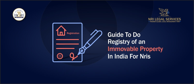 Guide to Do Registry of Immovable Property in India for NRIs